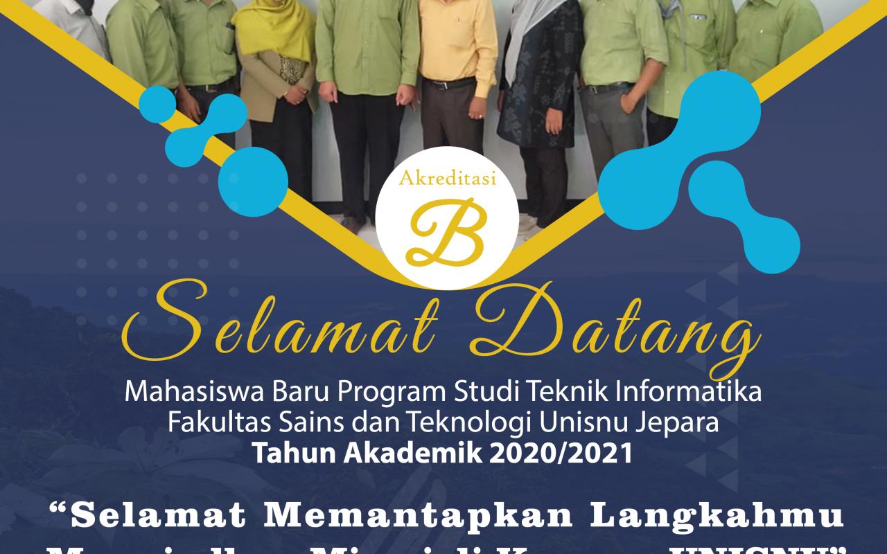 SELAMAT DATANG !! Mahasiswa/i Baru Program Studi Teknik Informatika Fakultas Sains dan Teknologi UNISNU Jepara Tahun Akademik 2020/2021